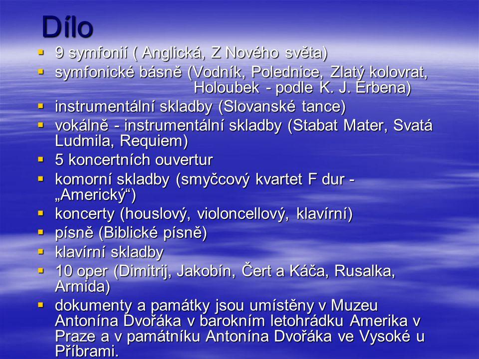 Dílo  9 symfonií ( Anglická, Z Nového světa)  symfonické básně (Vodník, Polednice, Zlatý kolovrat, Holoubek - podle K. J. Erbena)  instrumentální s