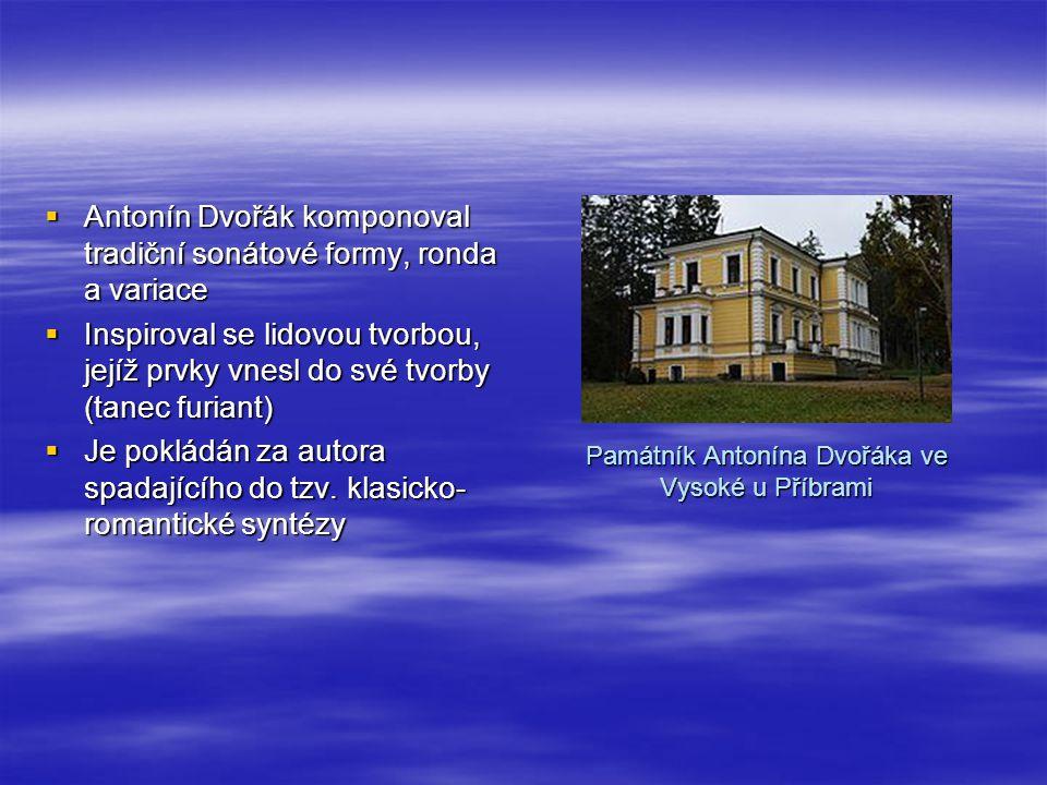 Památník Antonína Dvořáka ve Vysoké u Příbrami  Antonín Dvořák komponoval tradiční sonátové formy, ronda a variace  Inspiroval se lidovou tvorbou, j