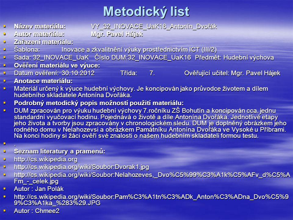 Metodický list  Název materiálu:VY_32_INOVACE_UaK16_Antonín_Dvořák  Autor materiálu:Mgr. Pavel Hájek  Zařazení materiálu:  Šablona:Inovace a zkval
