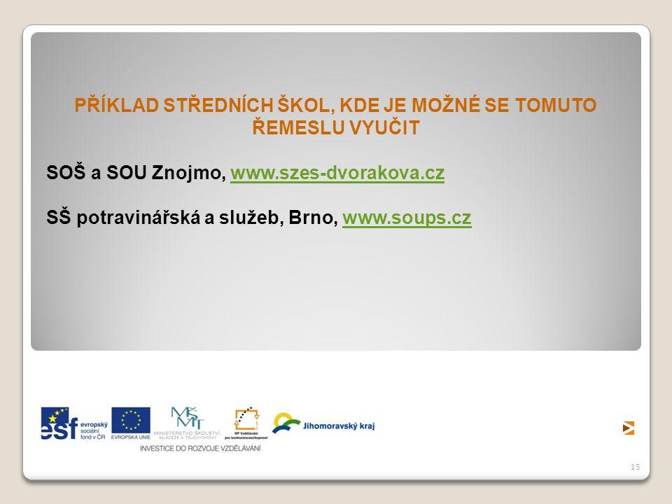 15 PŘÍKLAD STŘEDNÍCH ŠKOL, KDE JE MOŽNÉ SE TOMUTO ŘEMESLU VYUČIT SOŠ a SOU Znojmo, www.szes-dvorakova.czwww.szes-dvorakova.cz SŠ potravinářská a služeb, Brno, www.soups.czwww.soups.cz