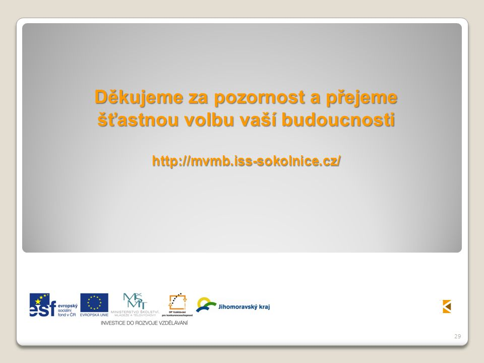 29 Děkujeme za pozornost a přejeme šťastnou volbu vaší budoucnosti http://mvmb.iss-sokolnice.cz/