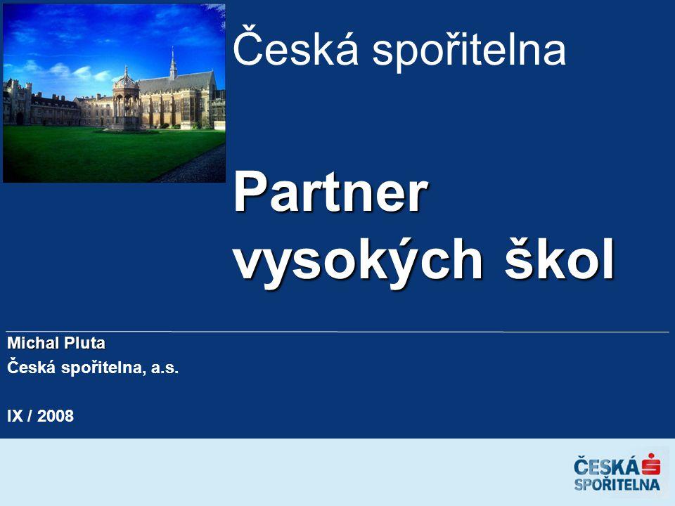 Česká spořitelna Partner vysokých škol Michal Pluta Česká spořitelna, a.s. IX / 2008