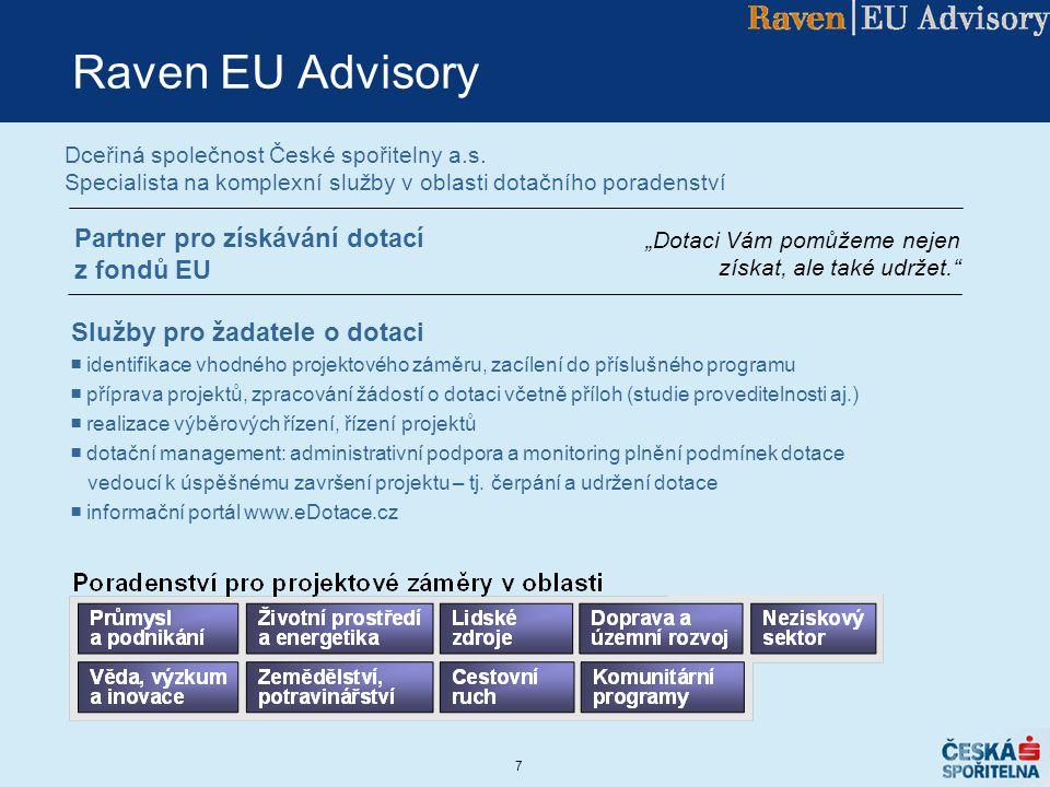 7 Raven EU Advisory Dceřiná společnost České spořitelny a.s. Specialista na komplexní služby v oblasti dotačního poradenství Služby pro žadatele o dot
