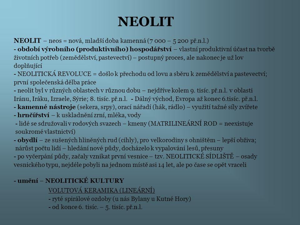 NEOLIT NEOLIT – neos = nová, mladší doba kamenná (7 000 – 5 200 př.n.l.) - období výrobního (produktivního) hospodářství – vlastní produktivní účast n