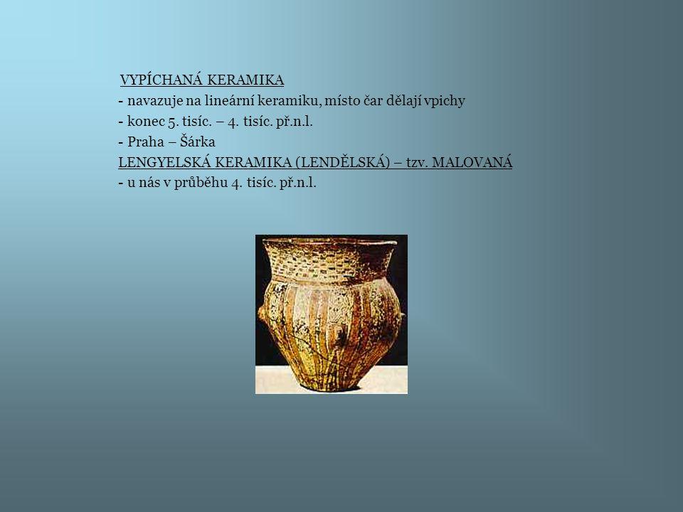 VYPÍCHANÁ KERAMIKA - navazuje na lineární keramiku, místo čar dělají vpichy - konec 5. tisíc. – 4. tisíc. př.n.l. - Praha – Šárka LENGYELSKÁ KERAMIKA
