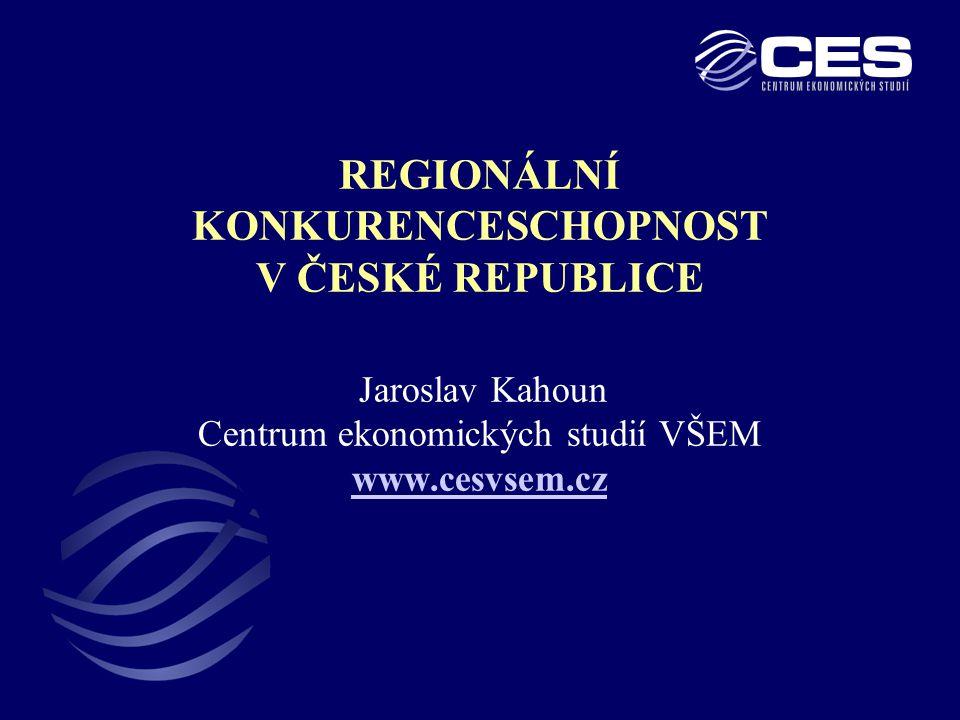 REGIONÁLNÍ KONKURENCESCHOPNOST V ČESKÉ REPUBLICE Jaroslav Kahoun Centrum ekonomických studií VŠEM www.cesvsem.cz www.cesvsem.cz
