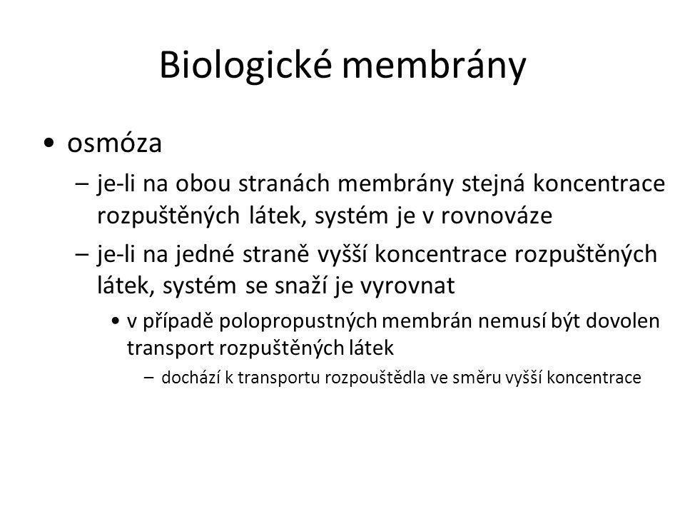 Biologické membrány osmóza –je-li na obou stranách membrány stejná koncentrace rozpuštěných látek, systém je v rovnováze –je-li na jedné straně vyšší