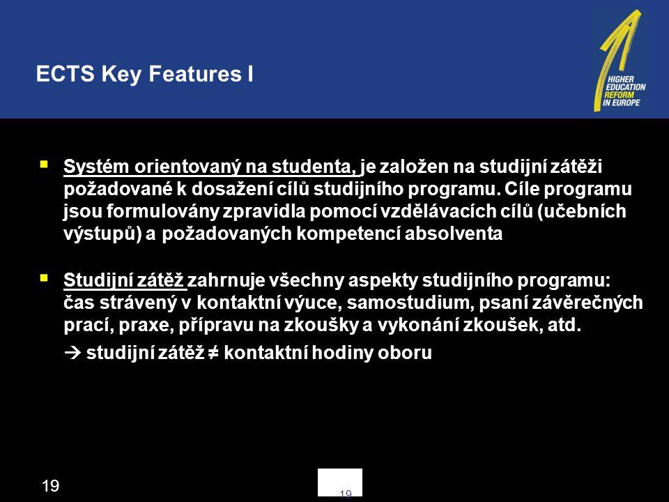 19  Systém orientovaný na studenta, je založen na studijní zátěži požadované k dosažení cílů studijního programu.