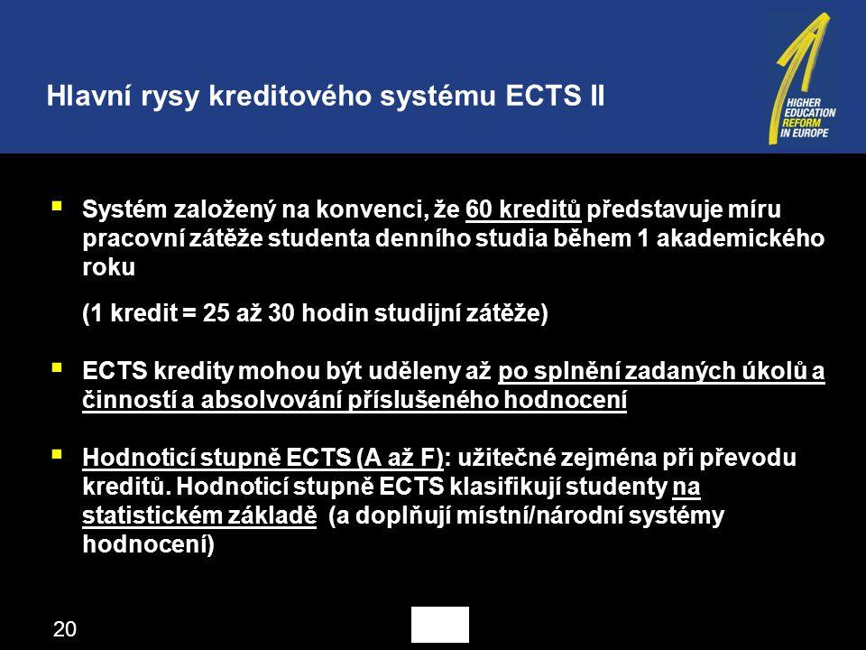  Systém založený na konvenci, že 60 kreditů představuje míru pracovní zátěže studenta denního studia během 1 akademického roku (1 kredit = 25 až 30 hodin studijní zátěže)  ECTS kredity mohou být uděleny až po splnění zadaných úkolů a činností a absolvování příslušeného hodnocení  Hodnoticí stupně ECTS (A až F): užitečné zejména při převodu kreditů.