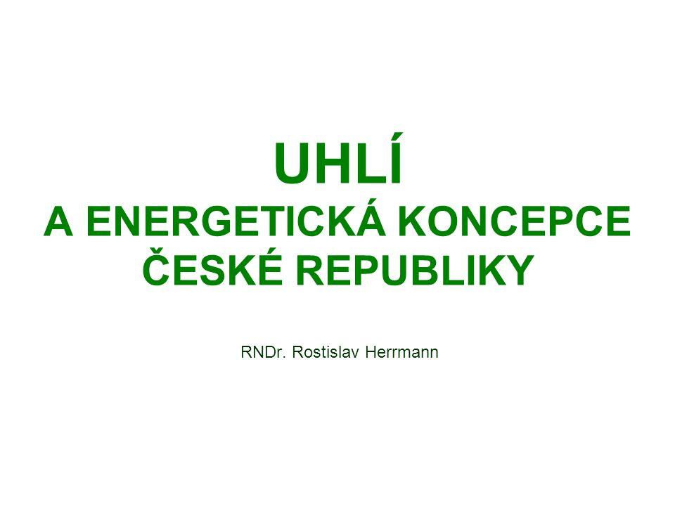 UHLÍ A ENERGETICKÁ KONCEPCE ČESKÉ REPUBLIKY Česká republika je poměrně malá země Její osídlení je dlouhodobé a hustota obyvatelstva poměrně vysoká nejen dnes, ale i v uplynulých staletích Zároveň lze říci, že jsme tradičně země průmyslová Z těchto faktů vyplývá, že zásoby nerostných surovin na našem území jsou do značné míry vyčerpány Platí to i pro suroviny, které jsou použitelné jako primární zdroj energie Jsme tedy do značné míry závislí na dovozu To se týká především ropy a zemního plynu Podobně nejsme schopni sami produkovat obohacený uran Zde je ale cena suroviny v porovnání s celkovými náklady na výstavbu a provoz jaderných elektráren poměrně nízká Soběstační jsme pouze v oblasti zásob uhlí.