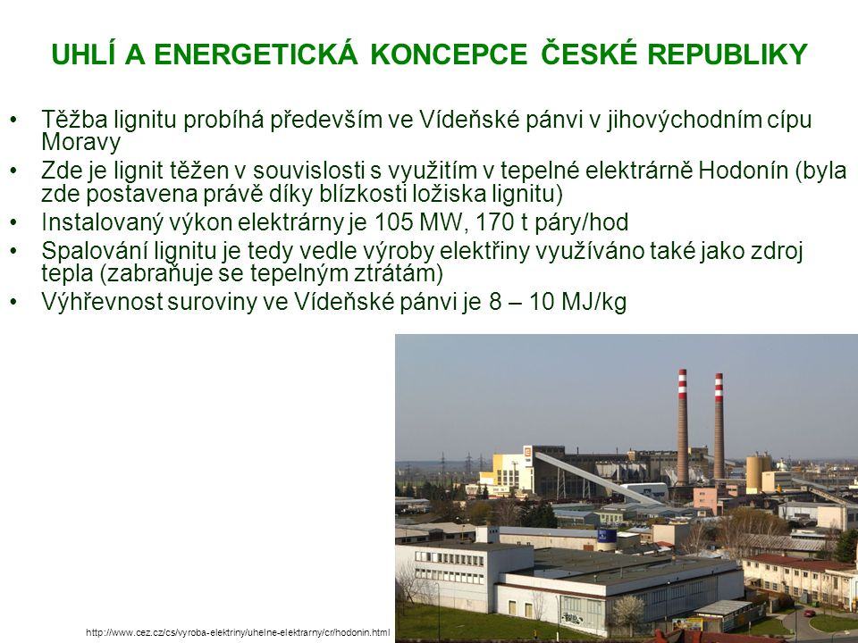 UHLÍ A ENERGETICKÁ KONCEPCE ČESKÉ REPUBLIKY Těžba lignitu probíhá především ve Vídeňské pánvi v jihovýchodním cípu Moravy Zde je lignit těžen v souvis