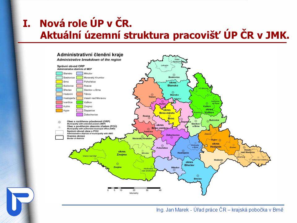 I.Nová role ÚP v ČR.Aktuální územní struktura pracovišť ÚP ČR v JMK.