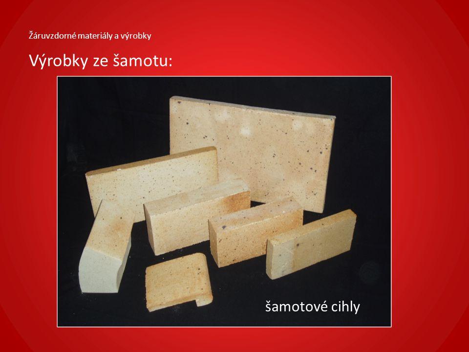 Žáruvzdorné materiály a výrobky Výrobky ze šamotu: šamotové cihly