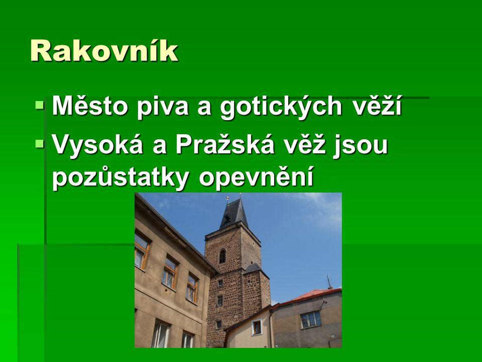 Rakovník  Město piva a gotických věží  Vysoká a Pražská věž jsou pozůstatky opevnění