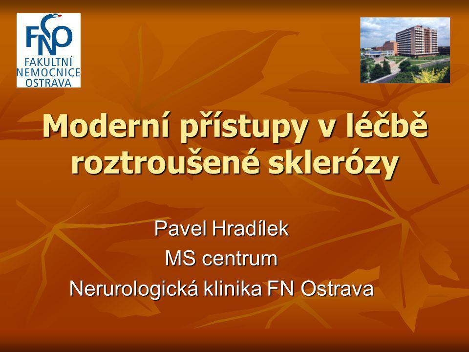Moderní přístupy v léčbě roztroušené sklerózy Pavel Hradílek MS centrum Nerurologická klinika FN Ostrava