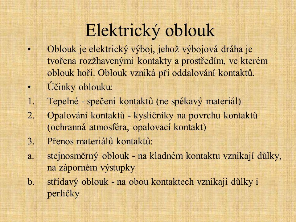 Elektrický oblouk Oblouk je elektrický výboj, jehož výbojová dráha je tvořena rozžhavenými kontakty a prostředím, ve kterém oblouk hoří. Oblouk vzniká