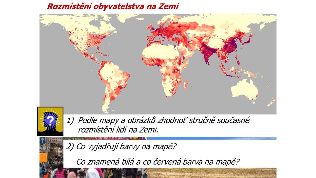 Rozmístění obyvatelstva na Zemi 1)Podle mapy a obrázků zhodnoť stručně současné rozmístění lidí na Zemi. 2) Co vyjadřují barvy na mapě? Co znamená bíl