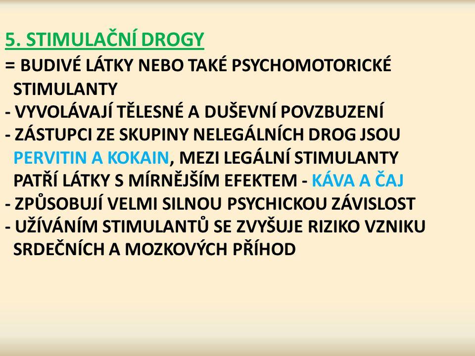 5. STIMULAČNÍ DROGY = BUDIVÉ LÁTKY NEBO TAKÉ PSYCHOMOTORICKÉ STIMULANTY - VYVOLÁVAJÍ TĚLESNÉ A DUŠEVNÍ POVZBUZENÍ - ZÁSTUPCI ZE SKUPINY NELEGÁLNÍCH DR