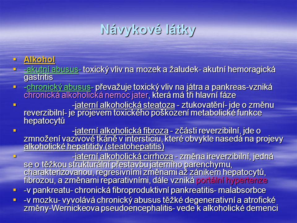 Návykové látky  Alkohol  -akutní abusus- toxický vliv na mozek a žaludek- akutní hemoragická gastritis  -chronický abusus- převažuje toxický vliv n