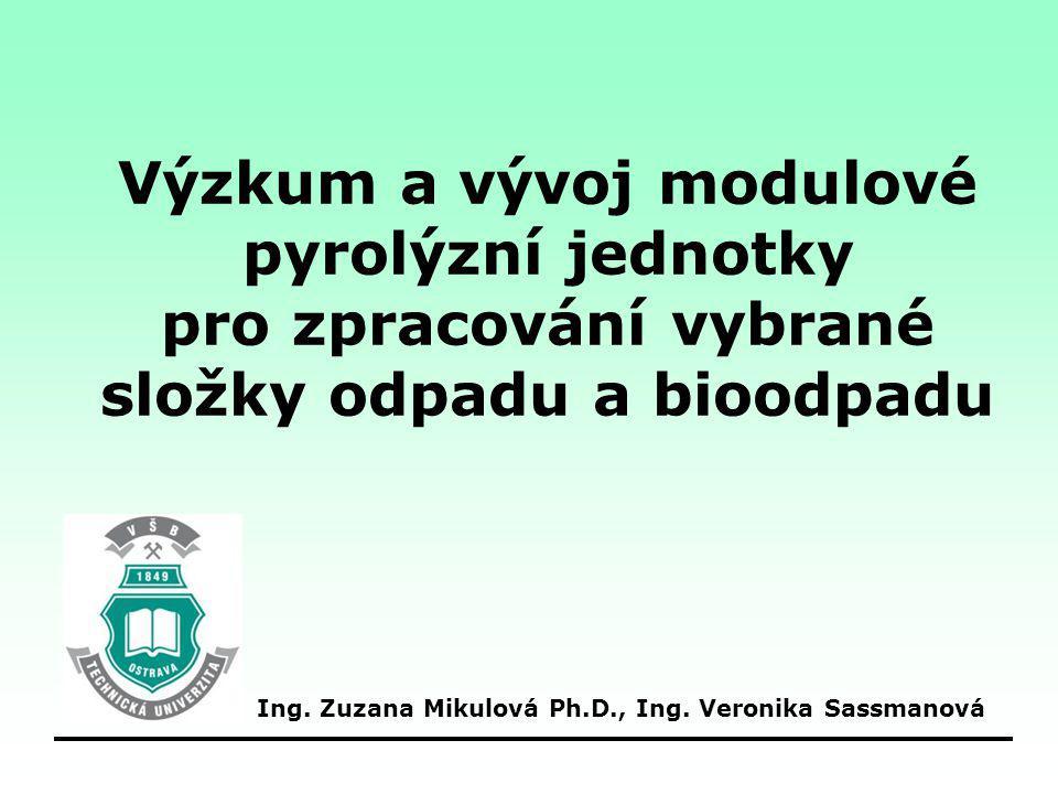 Výzkum a vývoj modulové pyrolýzní jednotky pro zpracování vybrané složky odpadu a bioodpadu Ing. Zuzana Mikulová Ph.D., Ing. Veronika Sassmanová