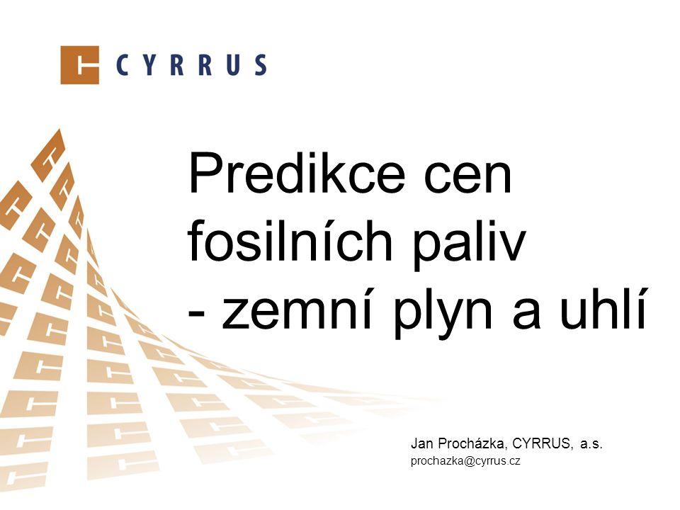 Predikce cen fosilních paliv - zemní plyn a uhlí Jan Procházka, CYRRUS, a.s. prochazka@cyrrus.cz