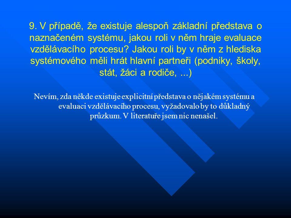 9. V případě, že existuje alespoň základní představa o naznačeném systému, jakou roli v něm hraje evaluace vzdělávacího procesu? Jakou roli by v něm z