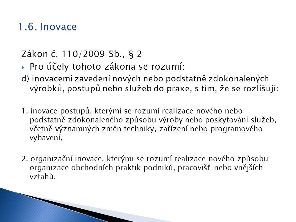 Zákon č. 110/2009 Sb., § 2  Pro účely tohoto zákona se rozumí: d) inovacemi zavedení nových nebo podstatně zdokonalených výrobků, postupů nebo služeb