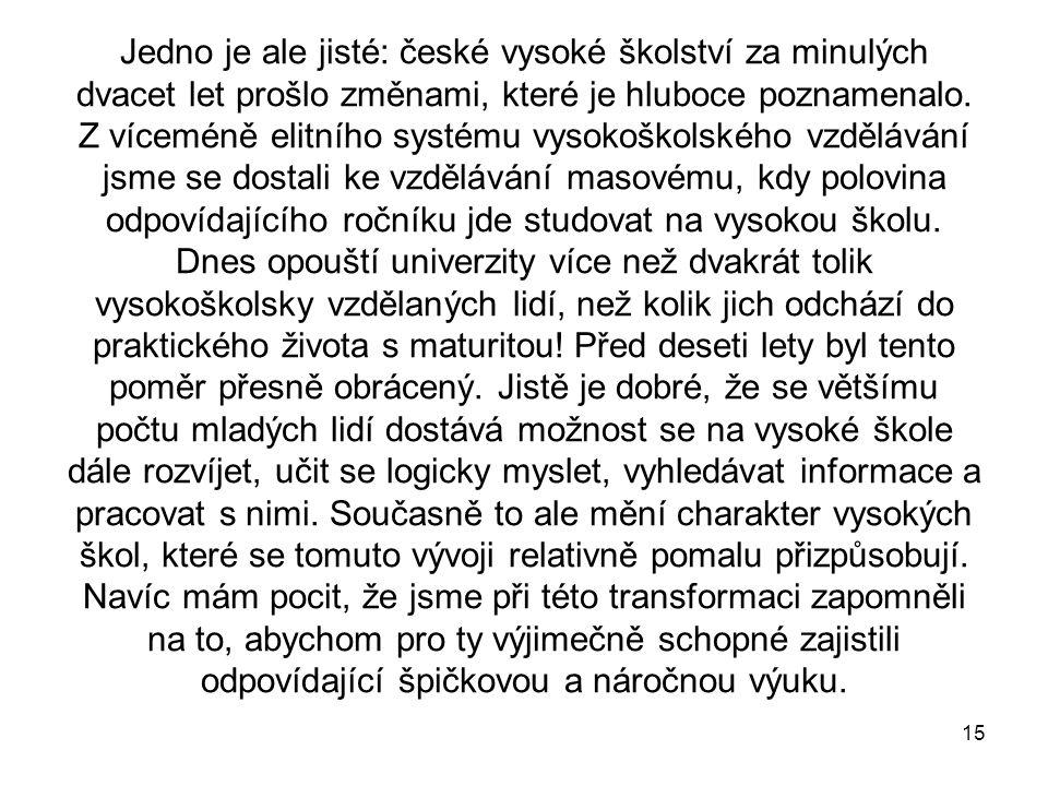 15 Jedno je ale jisté: české vysoké školství za minulých dvacet let prošlo změnami, které je hluboce poznamenalo.