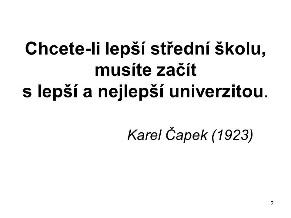 2 Chcete-li lepší střední školu, musíte začít s lepší a nejlepší univerzitou. Karel Čapek (1923)