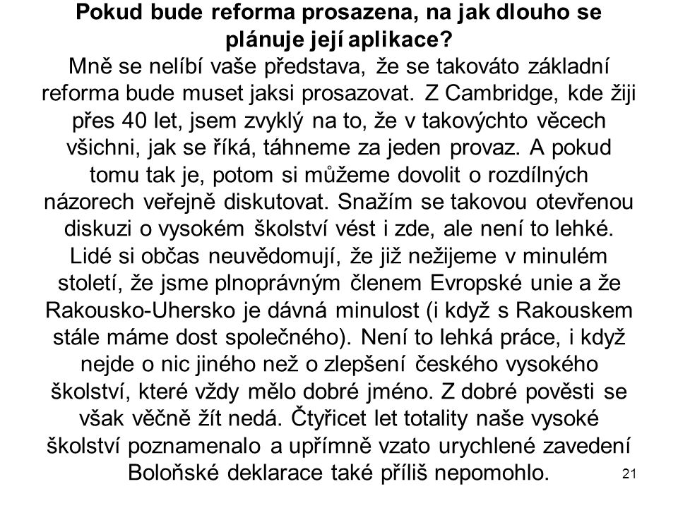 21 Pokud bude reforma prosazena, na jak dlouho se plánuje její aplikace.
