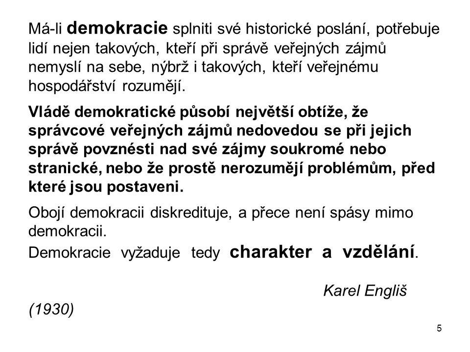 5 Má-li demokracie splniti své historické poslání, potřebuje lidí nejen takových, kteří při správě veřejných zájmů nemyslí na sebe, nýbrž i takových, kteří veřejnému hospodářství rozumějí.