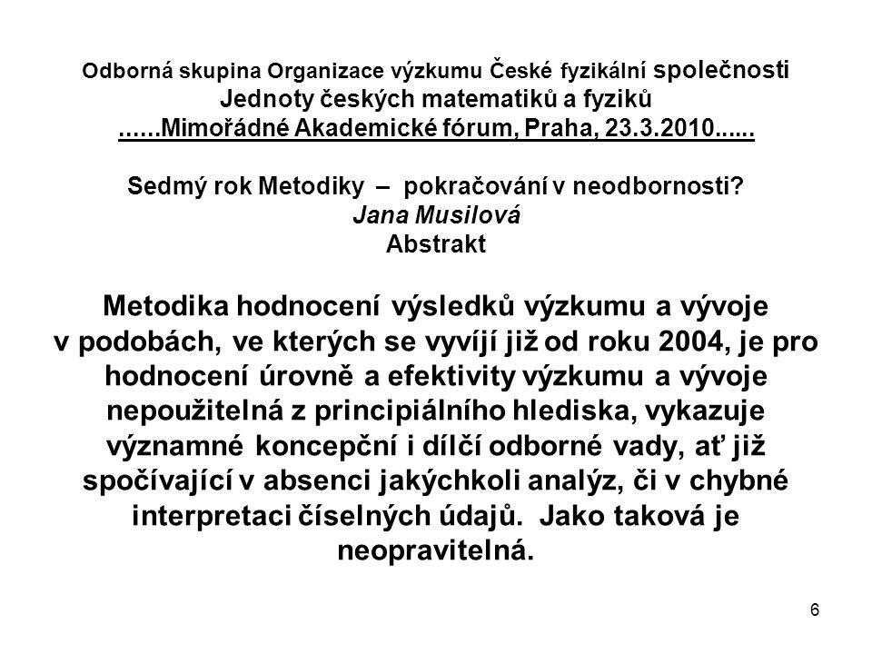 6 Odborná skupina Organizace výzkumu České fyzikální společnosti Jednoty českých matematiků a fyziků......Mimořádné Akademické fórum, Praha, 23.3.2010......