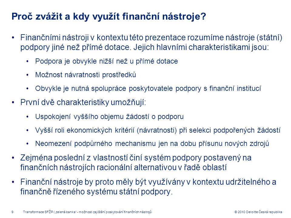 9 © 2010 Deloitte Česká republika Proč zvážit a kdy využít finanční nástroje? Finančními nástroji v kontextu této prezentace rozumíme nástroje (státní