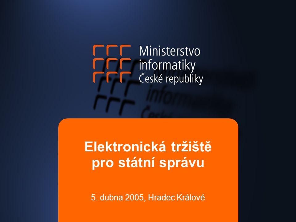 Elektronická tržiště pro státní správu větší efektivita – urychlení procesu – zkrácení lhůt transparentnost – kvalita zadávacího řízení otevření trhů – přístup k výběrovým řízením požadavek elektronického obchodního styku Perspektivy