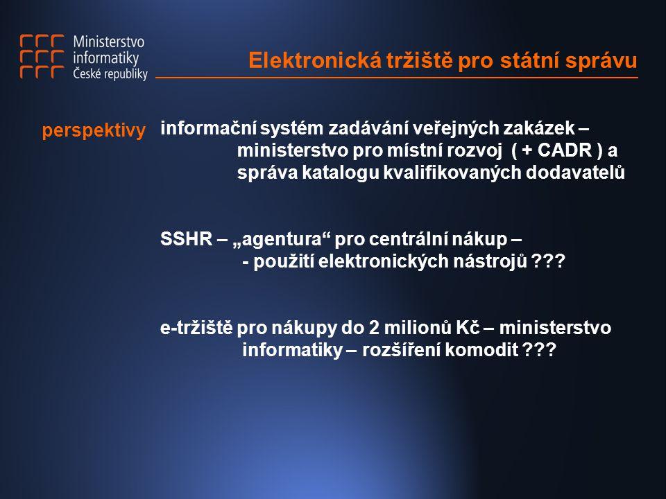 """Elektronická tržiště pro státní správu informační systém zadávání veřejných zakázek – ministerstvo pro místní rozvoj ( + CADR ) a správa katalogu kvalifikovaných dodavatelů SSHR – """"agentura pro centrální nákup – - použití elektronických nástrojů ??."""