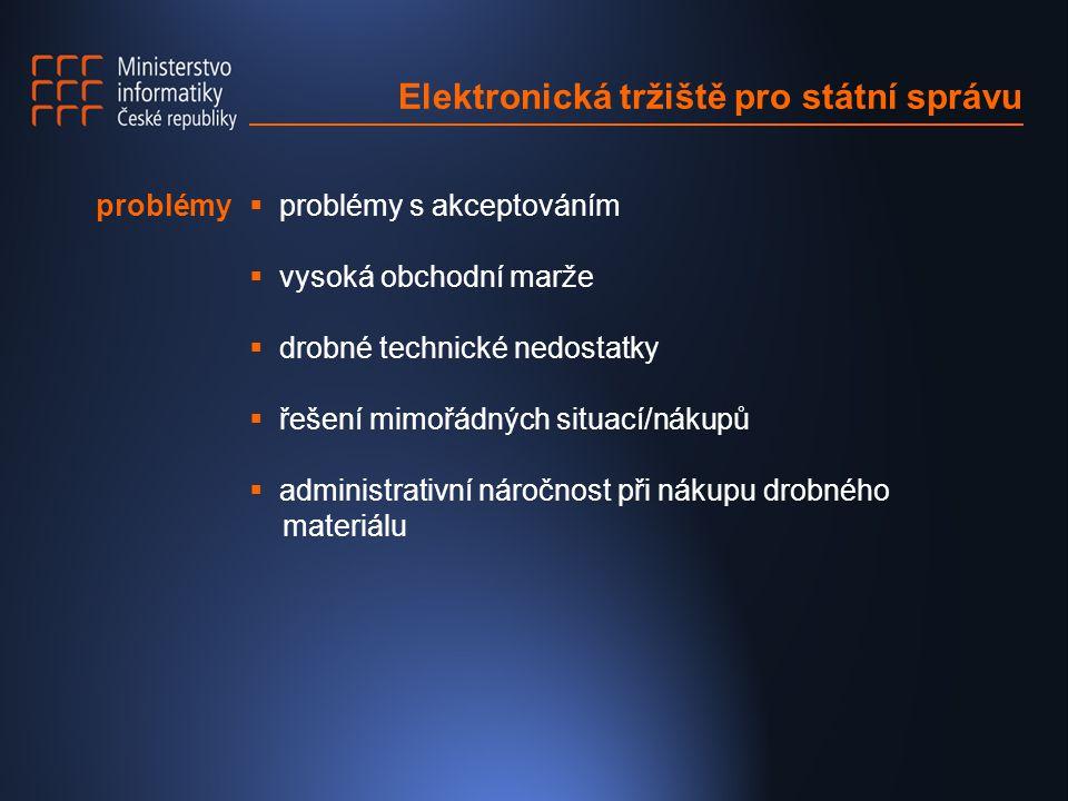 Elektronická tržiště pro státní správu  problémy s akceptováním  vysoká obchodní marže  drobné technické nedostatky  řešení mimořádných situací/ná
