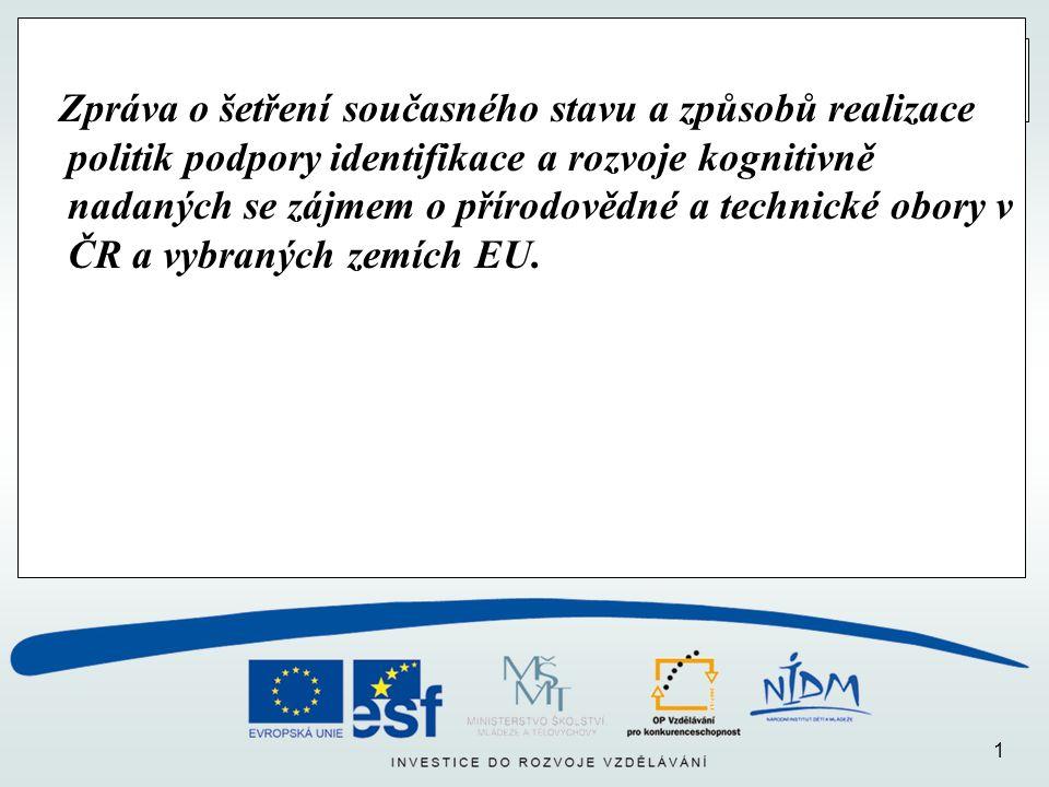 2 Cíle šetření Identifikovat kritická místa a potenciální rezervy v ČR z hlediska: 1.uskutečňování identifikačních a vzdělávacích aktivit pro kognitivně nadané 2.rozvoje těchto aktivit na lokální, regionální a národní úrovni s možností zapojení do mezinárodních aktivit.