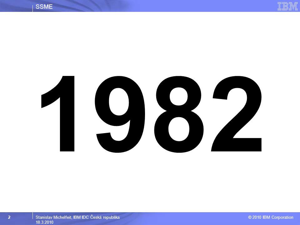 SSME © 2010 IBM Corporation 3Stanislav Michelfeit, IBM IDC Česká republika 18.3.2010 0 - 1982  Charakteristika –Mainframe a terminály –Datová střediska na pořizování dat –Dávkové zpracování, vlastní vývoj aplikací  Interní náklady (fixní náklady) –Vysoké náklady na vývoj a údržbu vlastních řešení –Závislost na nedostatkové pracovní síle –Vysoké náklady na dostupnost a bezpečnost