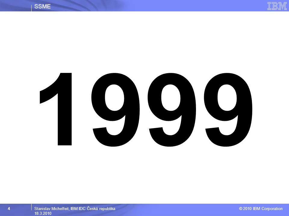 SSME © 2010 IBM Corporation 5Stanislav Michelfeit, IBM IDC Česká republika 18.3.2010 1982 - 1999  Charakteristika –PC a PC Servery, –Standardní interaktivní aplikace –Uživatelský vstup dat  Interní a externí náklady (variabilní a fixní náklady) –Vysoké investice do nákupu HW a SW –Nízká návratnost (ROI) –Vysoké náklady na dostupnost a bezpečnost