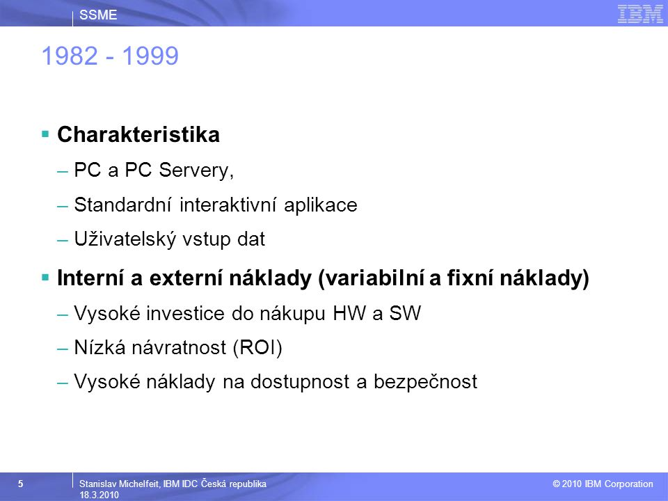 SSME © 2010 IBM Corporation 5Stanislav Michelfeit, IBM IDC Česká republika 18.3.2010 1982 - 1999  Charakteristika –PC a PC Servery, –Standardní inter