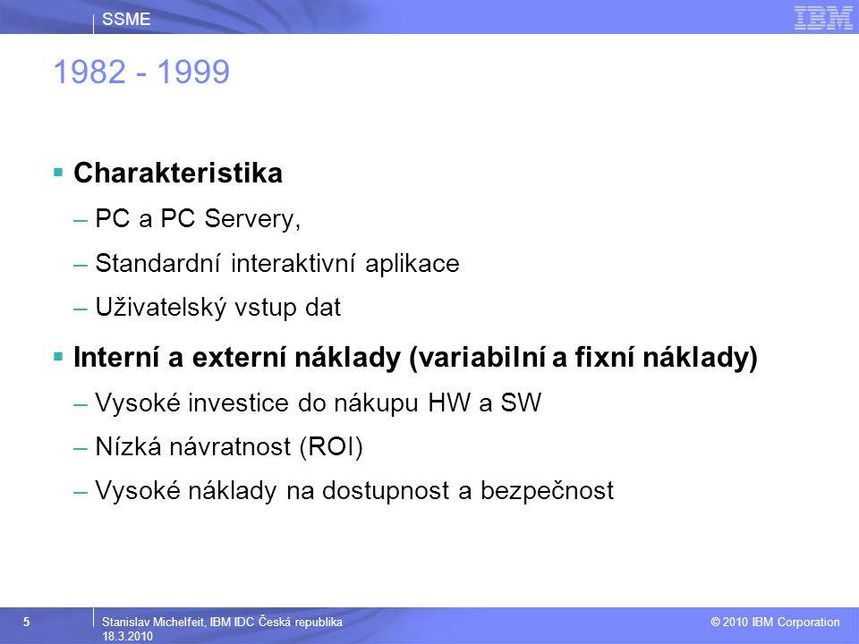 SSME © 2010 IBM Corporation 6Stanislav Michelfeit, IBM IDC Česká republika 18.3.2010 1999 - Dnes