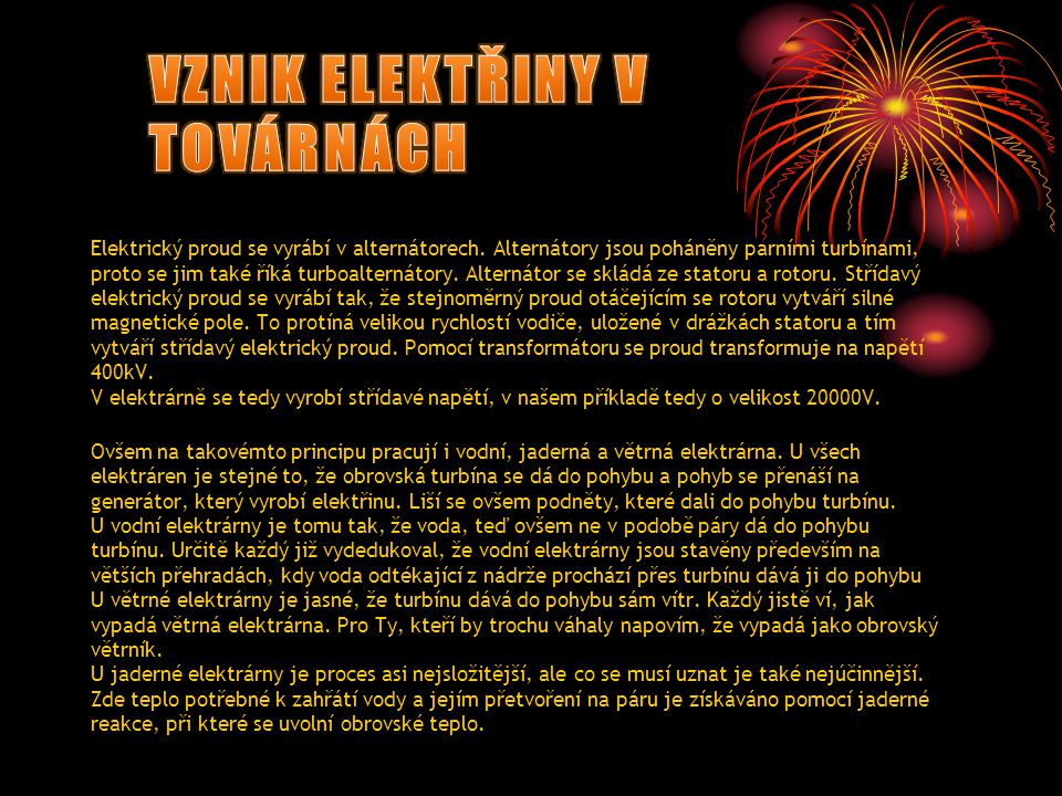 Elektrický proud se vyrábí v alternátorech. Alternátory jsou poháněny parními turbínami, proto se jim také říká turboalternátory. Alternátor se skládá