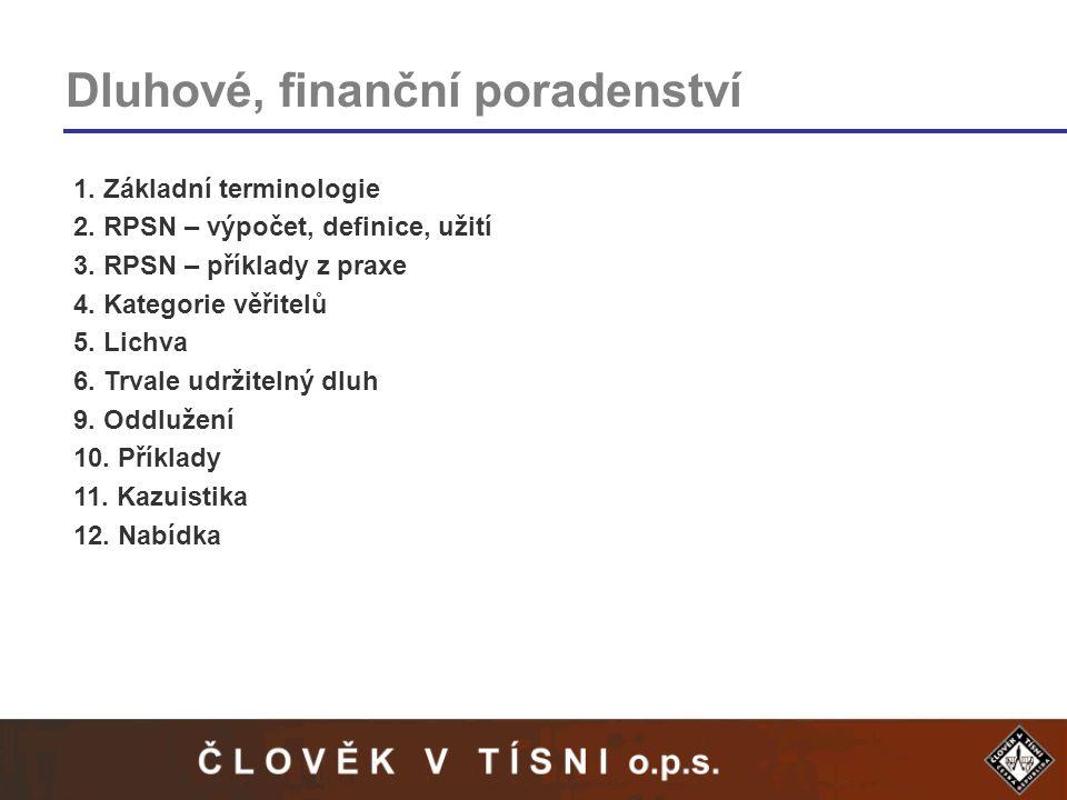 Dluhové, finanční poradenství 1. Základní terminologie 2. RPSN – výpočet, definice, užití 3. RPSN – příklady z praxe 4. Kategorie věřitelů 5. Lichva 6