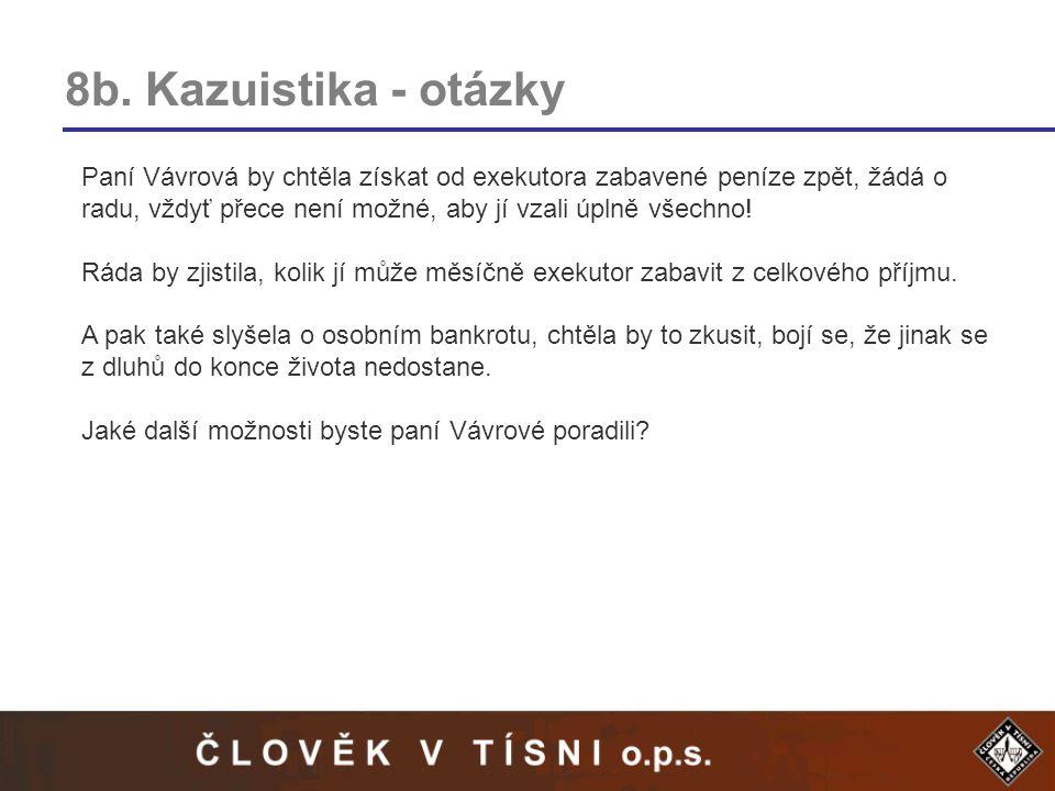 8b. Kazuistika - otázky Paní Vávrová by chtěla získat od exekutora zabavené peníze zpět, žádá o radu, vždyť přece není možné, aby jí vzali úplně všech
