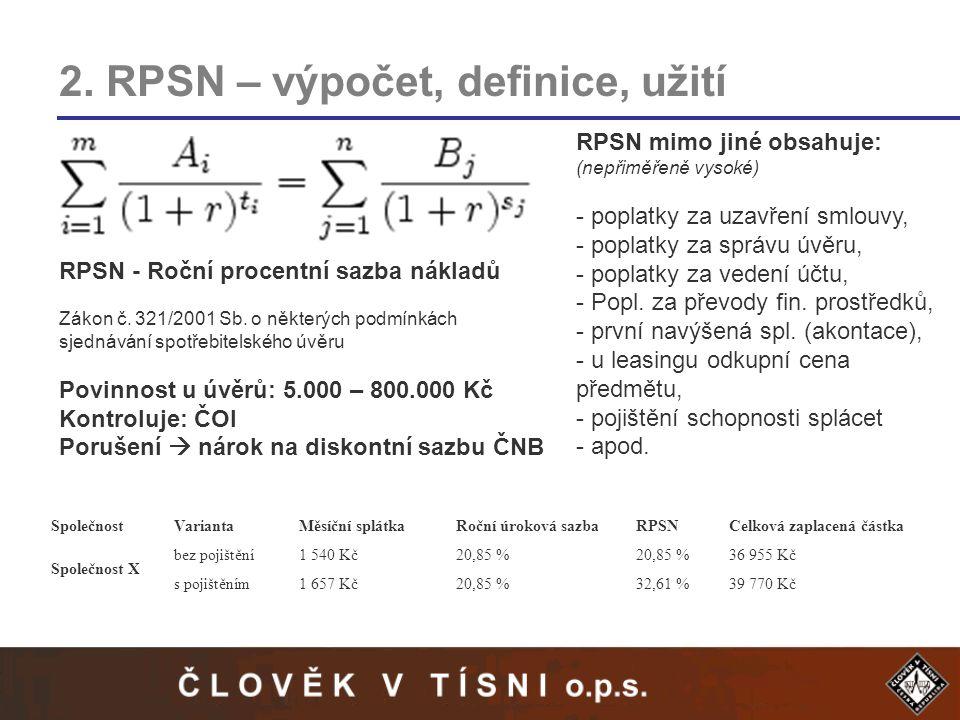 2. RPSN – výpočet, definice, užití RPSN - Roční procentní sazba nákladů Zákon č. 321/2001 Sb. o některých podmínkách sjednávání spotřebitelského úvěru