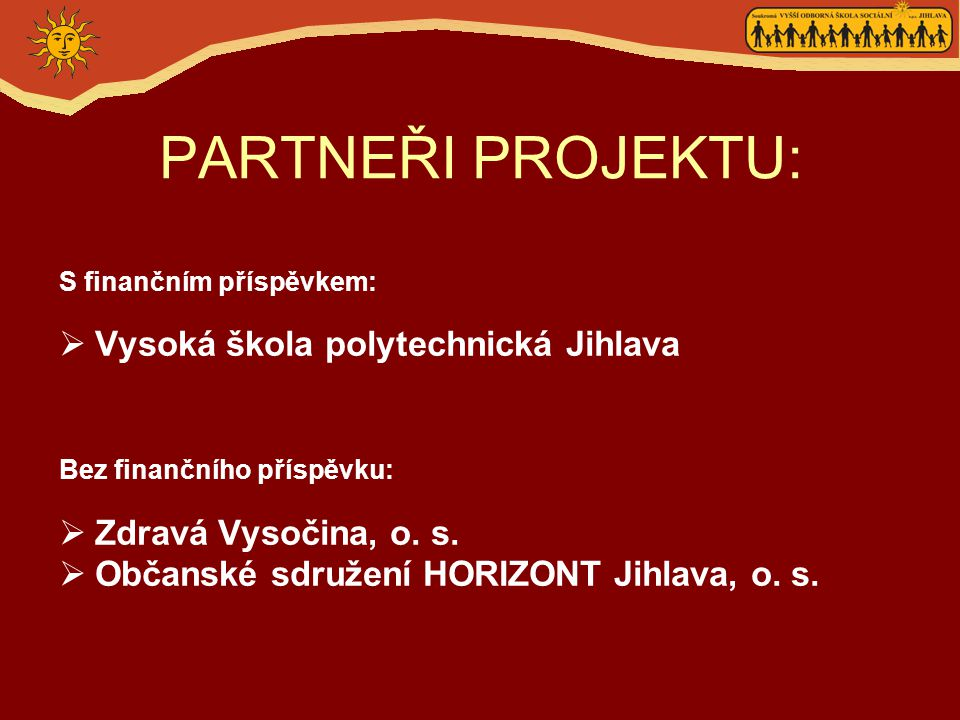 PARTNEŘI PROJEKTU: S finančním příspěvkem:  Vysoká škola polytechnická Jihlava Bez finančního příspěvku:  Zdravá Vysočina, o.