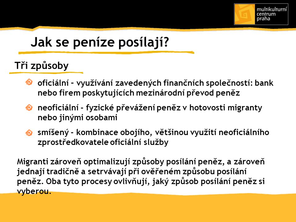 Western Union Cheque Point PDW MoneyGram a další Mezinárodní převody peněz - agenti v komunitách nebo organizacích migrantů - přizpůsobení pracovní doby - možnost zvolit si měnu při vyzvednutí peněz - jistota - dostupnost - rychlost - povědomí o vysokých poplatcích - specializace na rusky mluvící země - dobrá dostupnost poboček