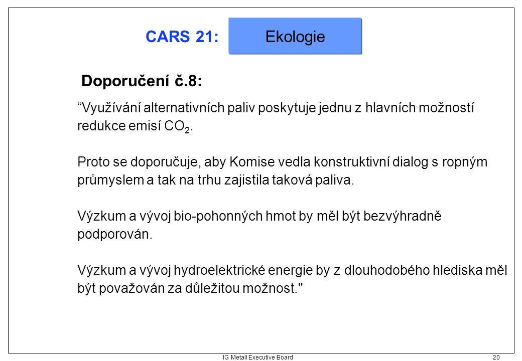 """IG Metall Executive Board 20 CARS 21: Ekologie """"Využívání alternativních paliv poskytuje jednu z hlavních možností redukce emisí CO 2. Proto se doporu"""