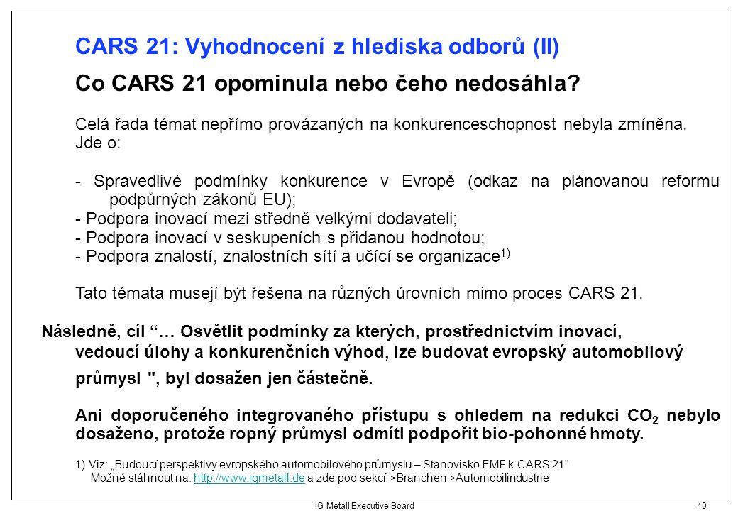 """IG Metall Executive Board 40 CARS 21: Vyhodnocení z hlediska odborů (II) 1) Viz: """"Budoucí perspektivy evropského automobilového průmyslu – Stanovisko"""