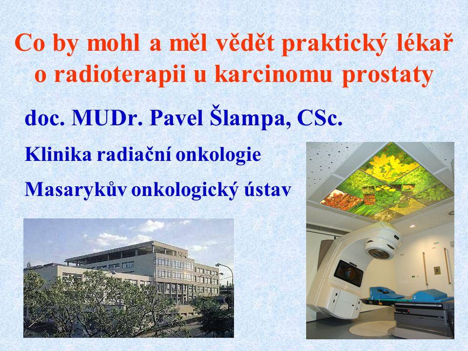 Co by mohl a měl vědět praktický lékař o radioterapii u karcinomu prostaty doc. MUDr. Pavel Šlampa, CSc. Klinika radiační onkologie Masarykův onkologi